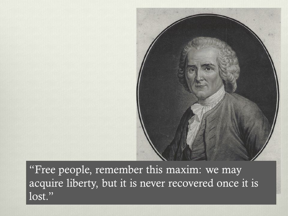 Free people, remember this maxim: we may acquire liberty, but it is never recovered once it is lost.