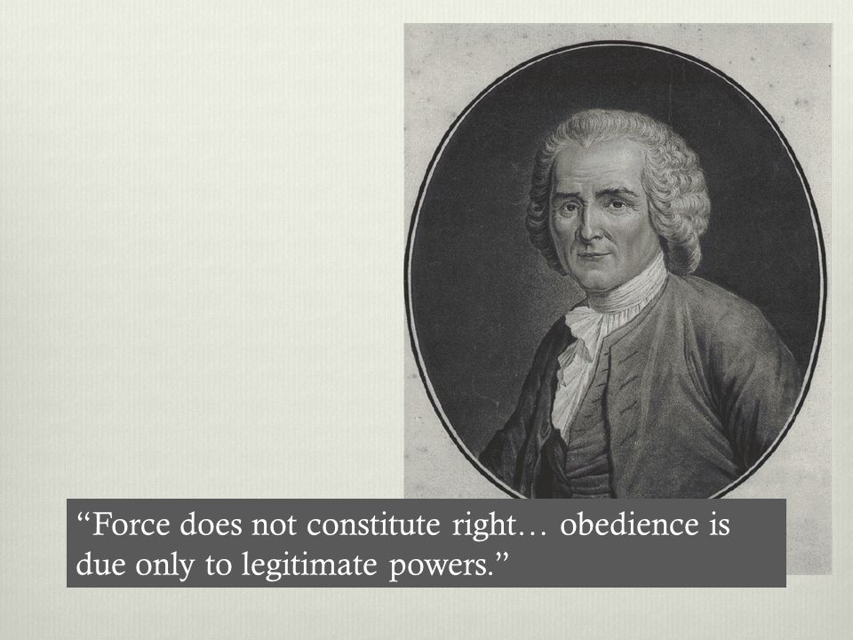 Force does not constitute right… obedience is due only to legitimate powers.