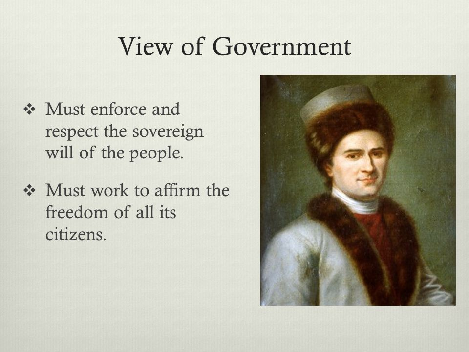 View of Government Must enforce and respect the sovereign will of the people.