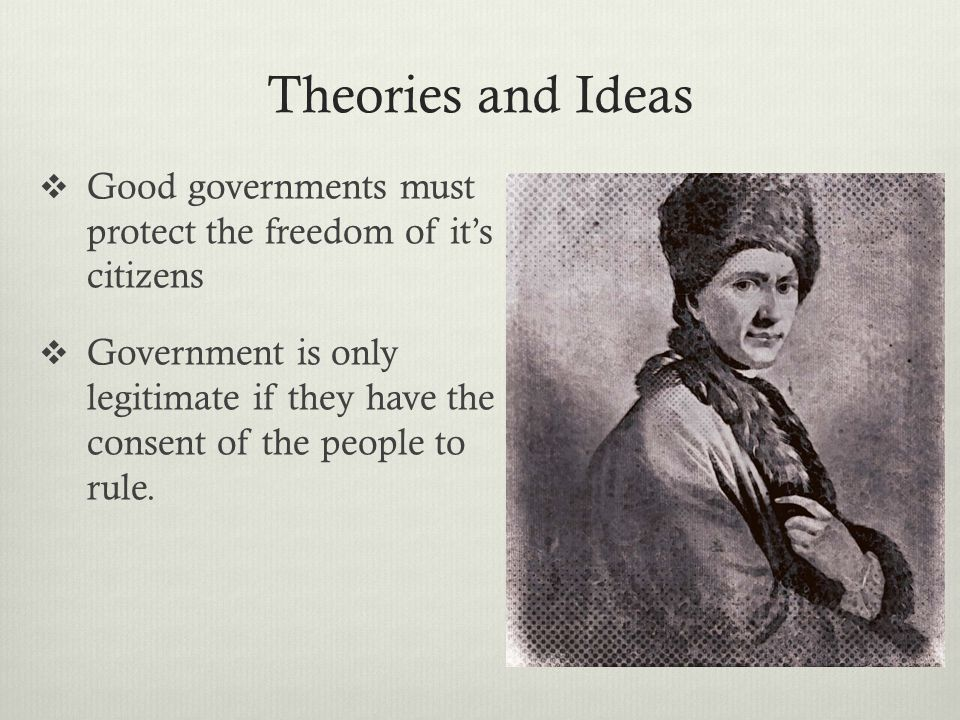 Theories and Ideas Good governments must protect the freedom of it's citizens.