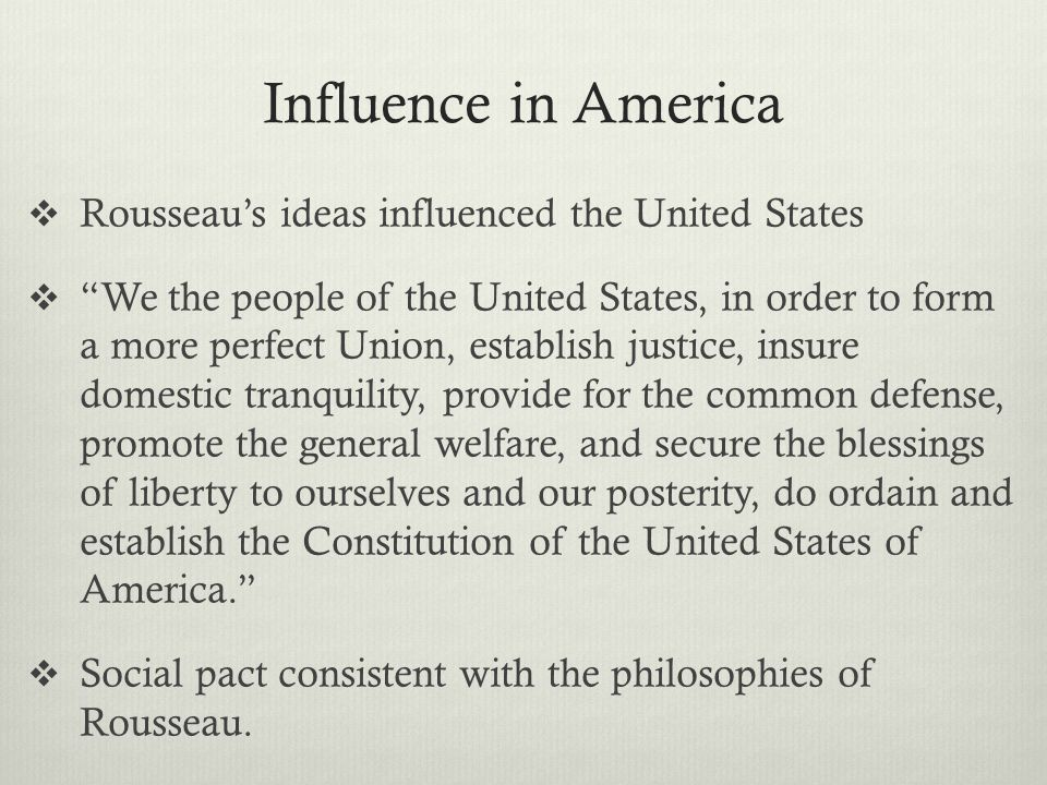 Influence in America Rousseau's ideas influenced the United States