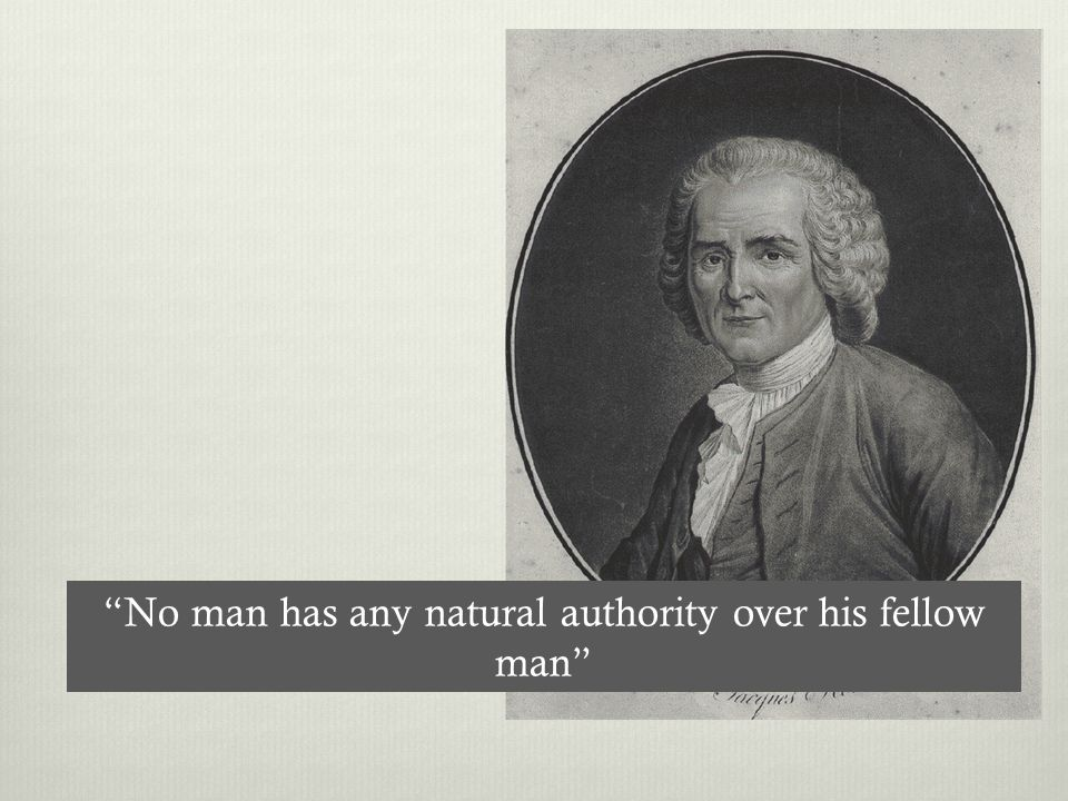 No man has any natural authority over his fellow man