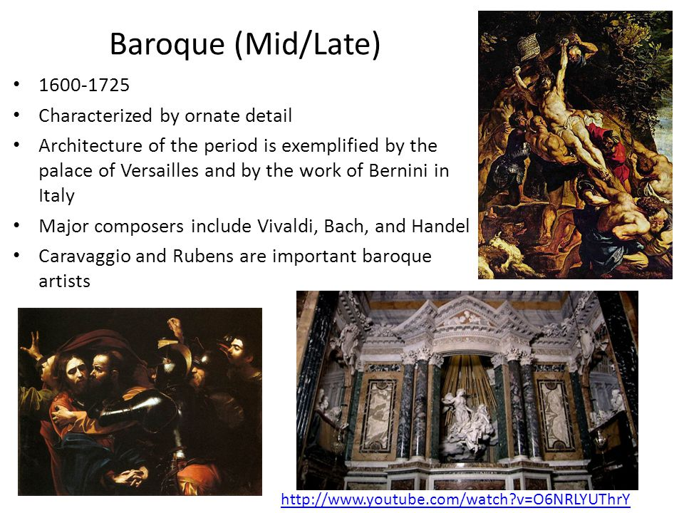 Baroque (Mid/Late) 1600-1725 Characterized by ornate detail