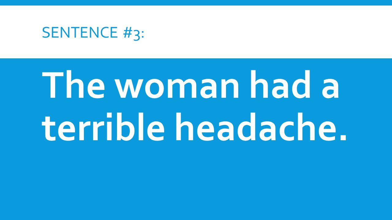 The woman had a terrible headache.