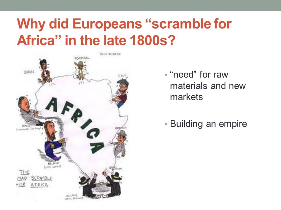 Why did Europeans scramble for Africa in the late 1800s