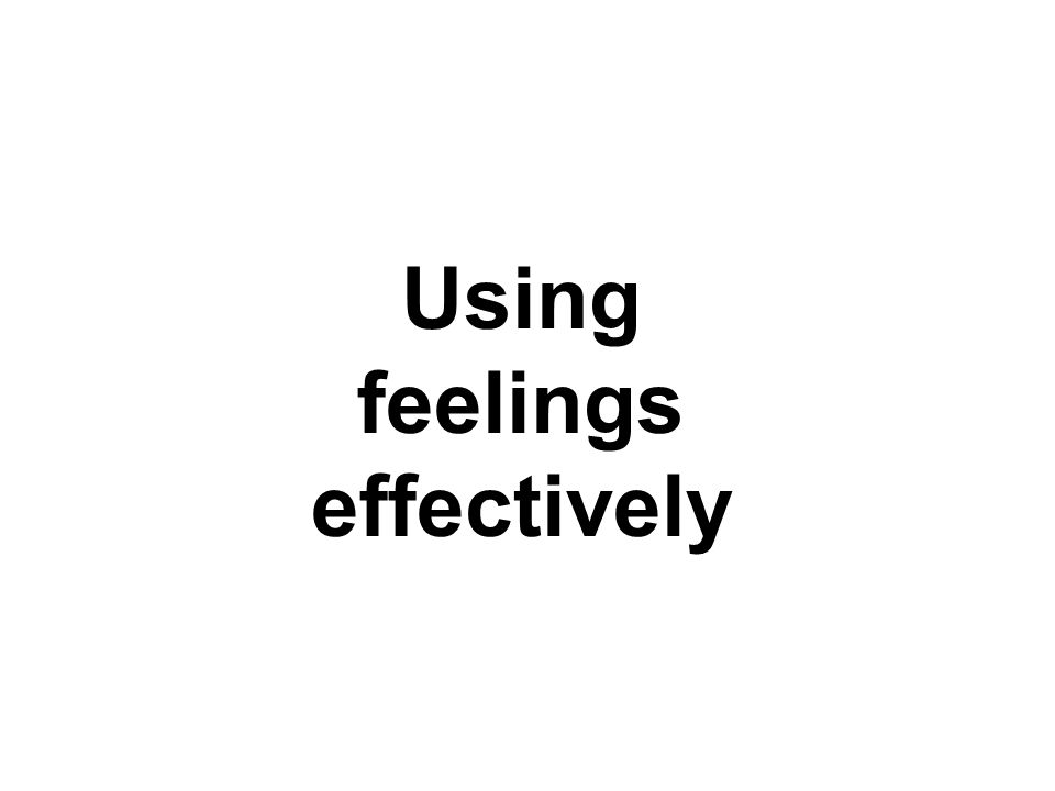 Using feelings effectively