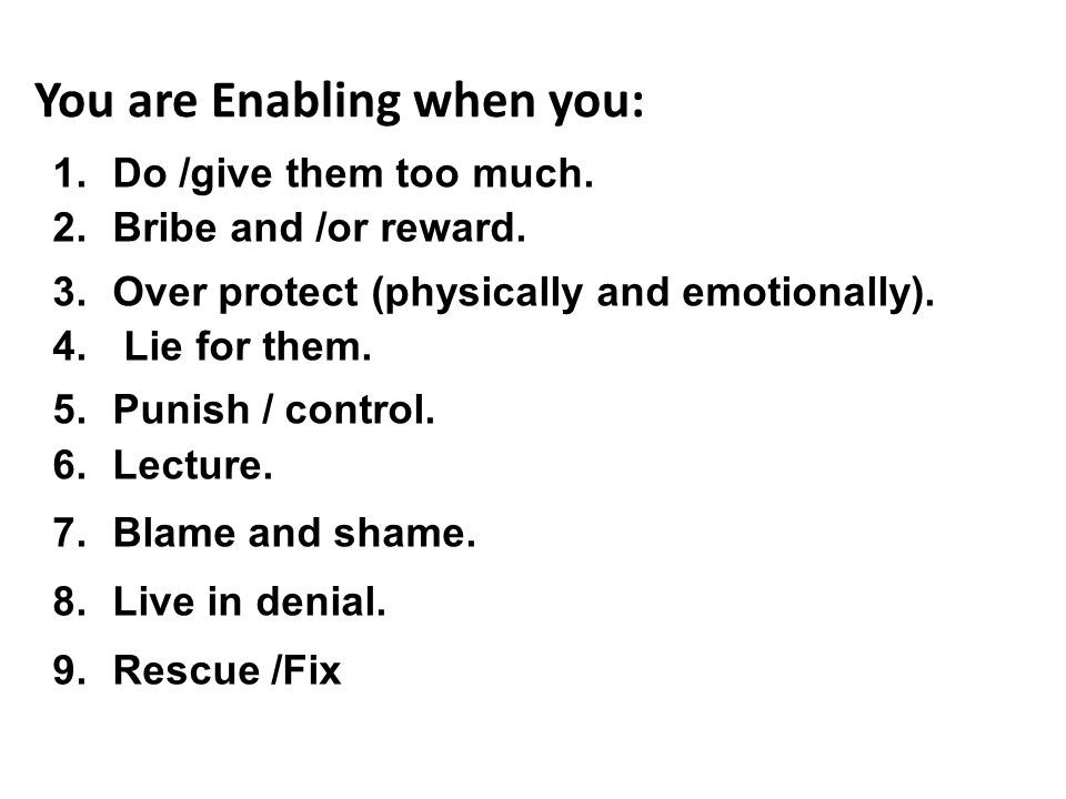You are Enabling when you: