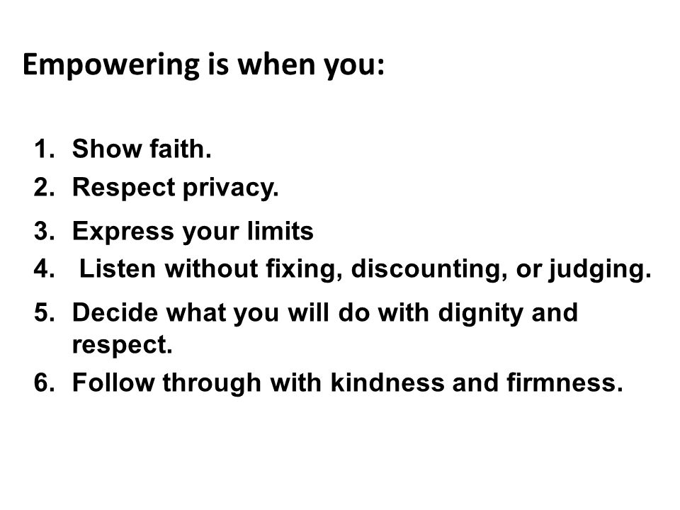 Empowering is when you: