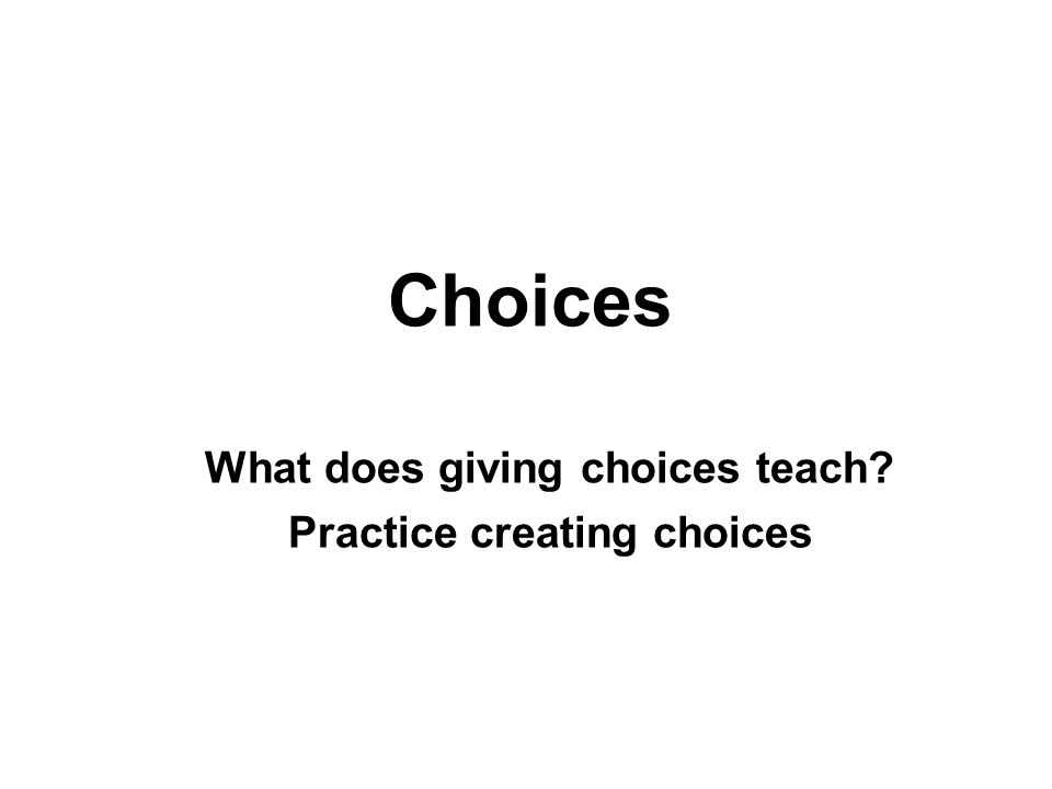 What does giving choices teach