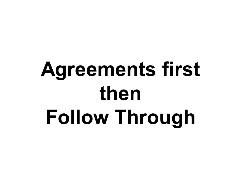 Agreements first then Follow Through