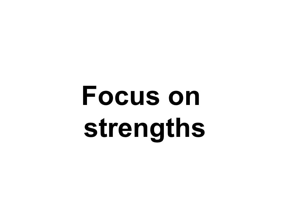 Focus on strengths