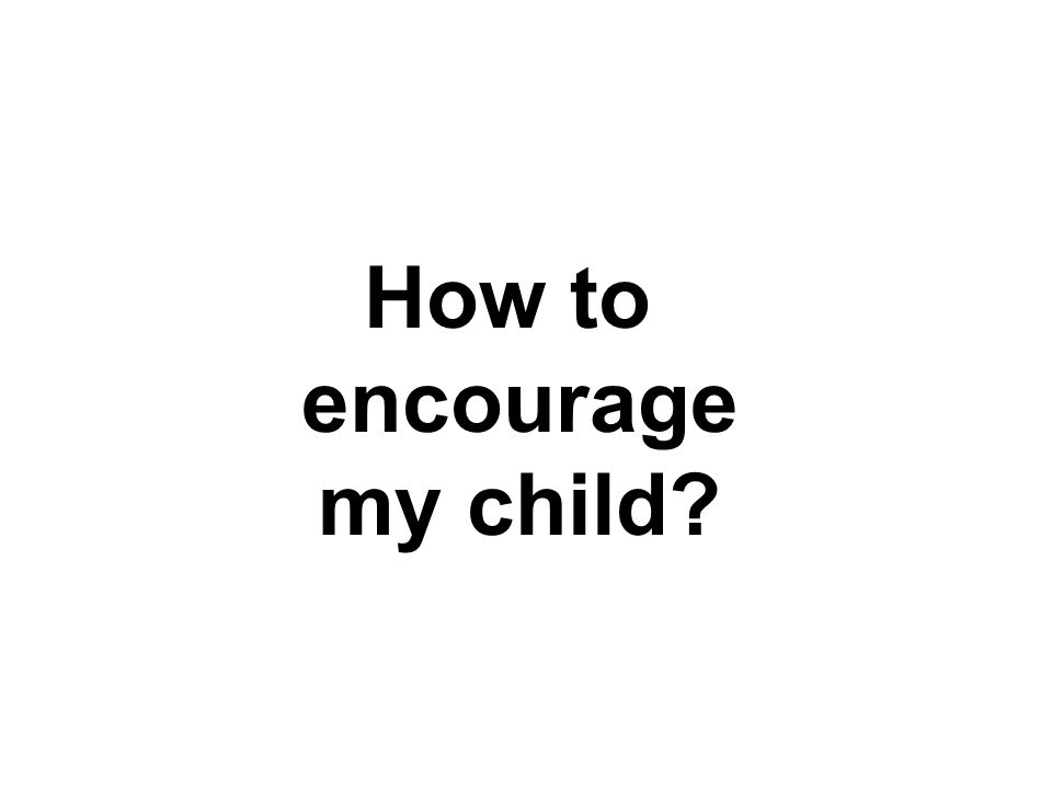 How to encourage my child