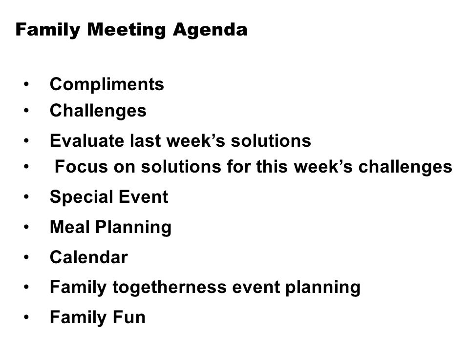 Family Meeting Agenda Compliments. Challenges. Evaluate last week's solutions. Focus on solutions for this week's challenges.