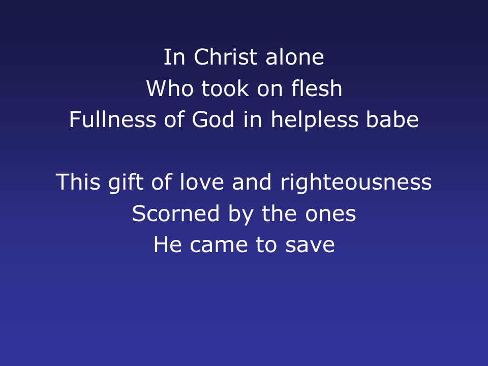 Fullness of God in helpless babe This gift of love and righteousness