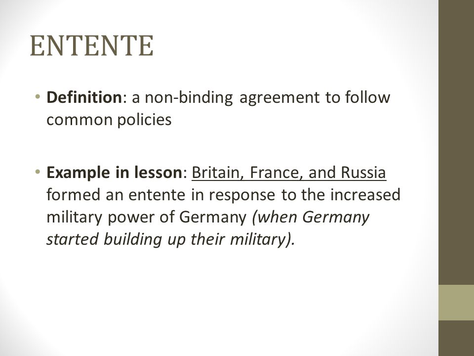 ENTENTE Definition: a non-binding agreement to follow common policies