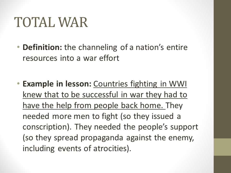 TOTAL WAR Definition: the channeling of a nation's entire resources into a war effort.
