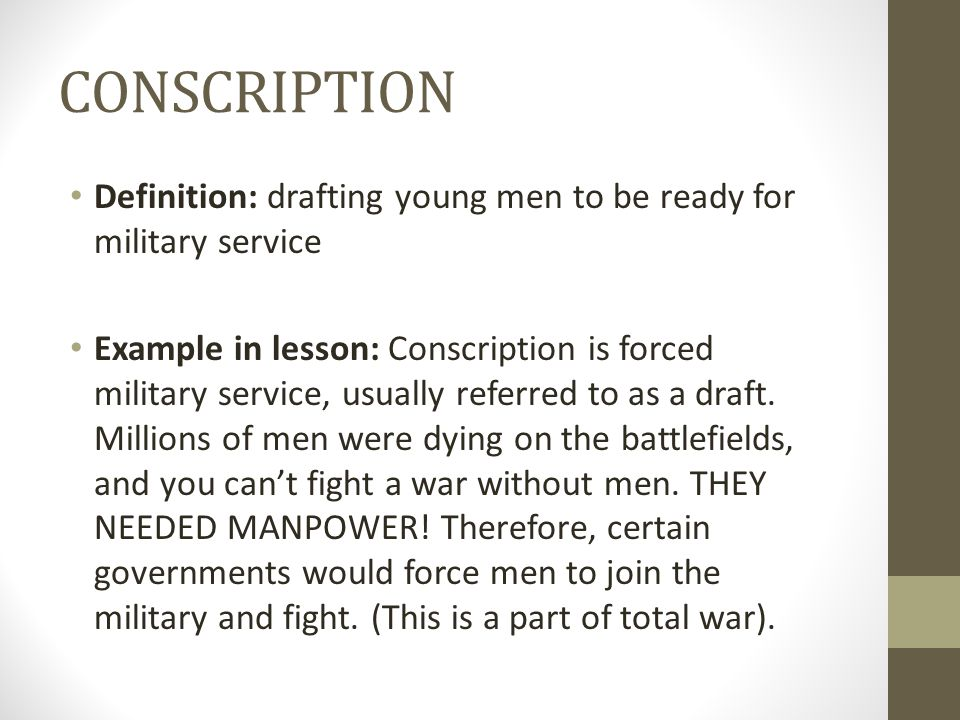 CONSCRIPTION Definition: drafting young men to be ready for military service.