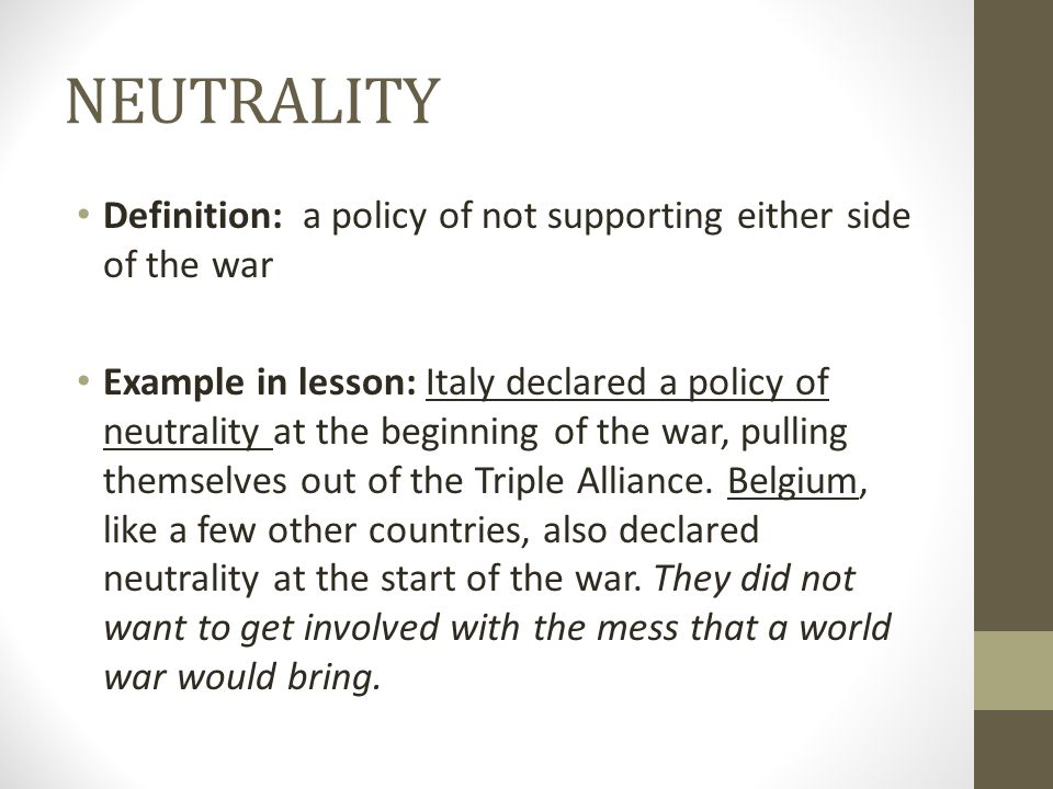 NEUTRALITY Definition: a policy of not supporting either side of the war.