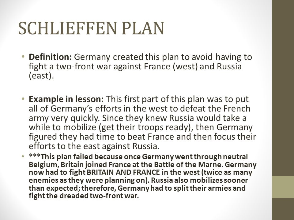 SCHLIEFFEN PLAN Definition: Germany created this plan to avoid having to fight a two-front war against France (west) and Russia (east).