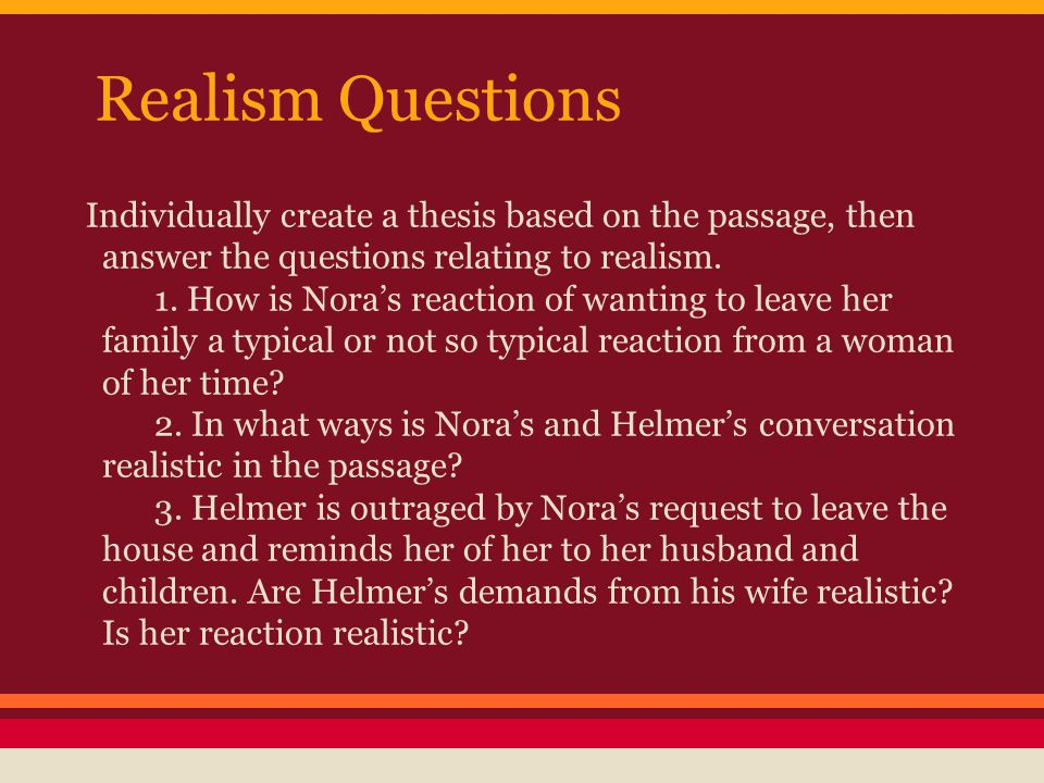 Realism Questions Individually create a thesis based on the passage, then answer the questions relating to realism.
