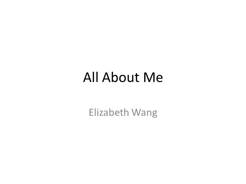 All About Me Elizabeth Wang