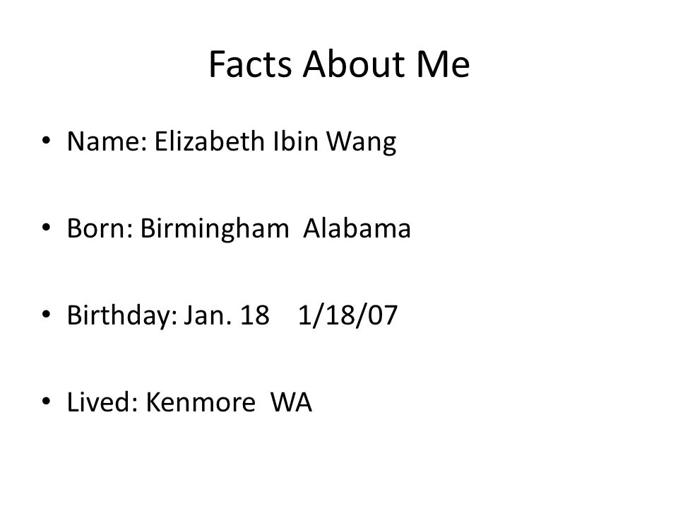 Facts About Me Name: Elizabeth Ibin Wang Born: Birmingham Alabama