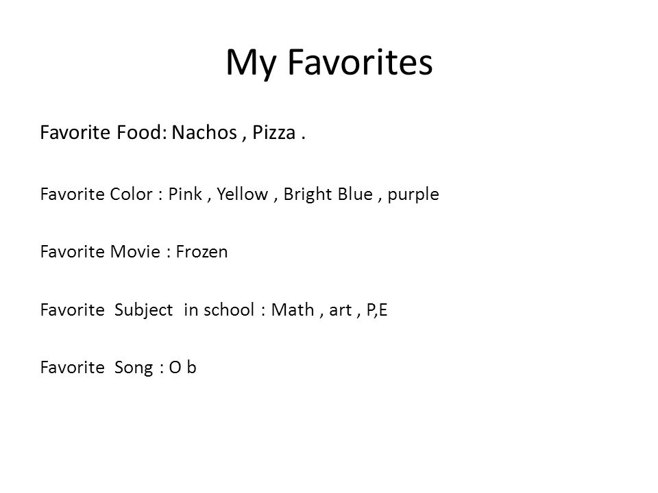 My Favorites Favorite Food: Nachos , Pizza .