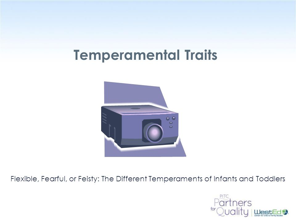 Temperamental Traits 8 min. Watch only the Introduction and Key Concepts – the segment that shows temperamental traits.