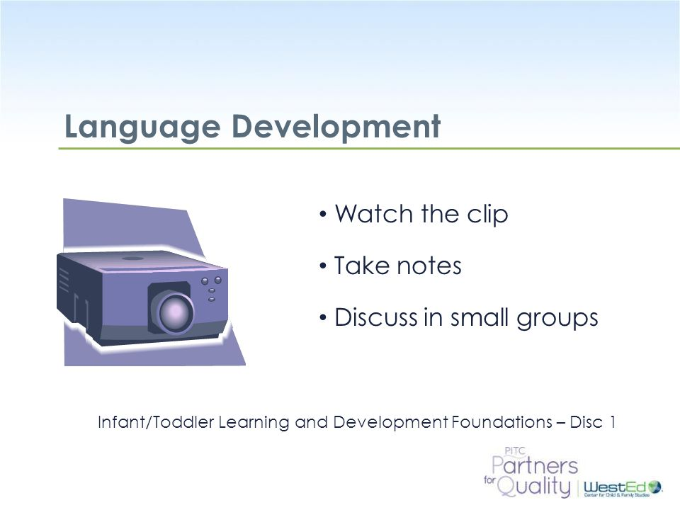 Language Development Watch the clip Take notes Discuss in small groups