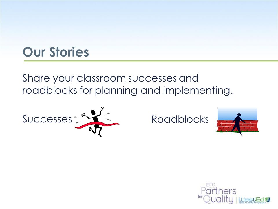 Our Stories Share your classroom successes and roadblocks for planning and implementing. Successes.