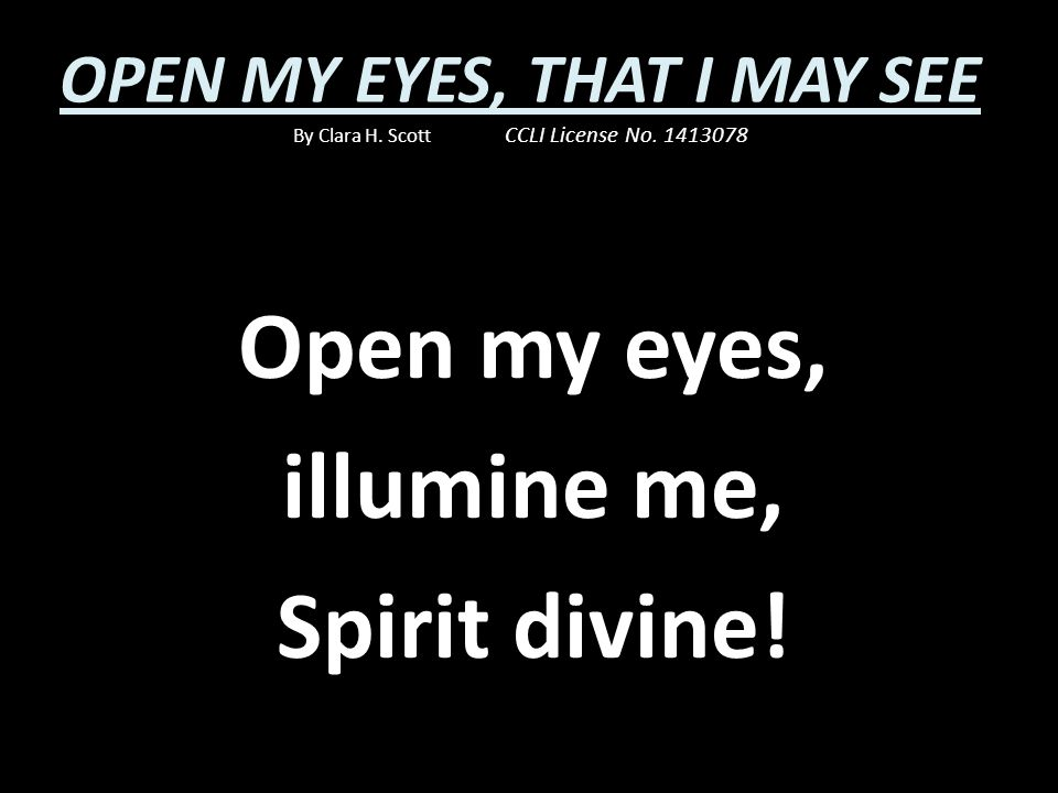 Open my eyes, illumine me, Spirit divine!