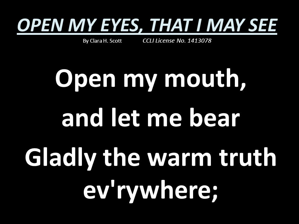 Open my mouth, and let me bear Gladly the warm truth ev rywhere;