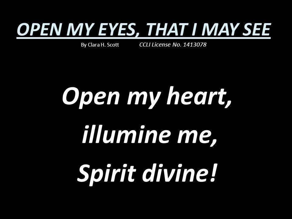Open my heart, illumine me, Spirit divine!