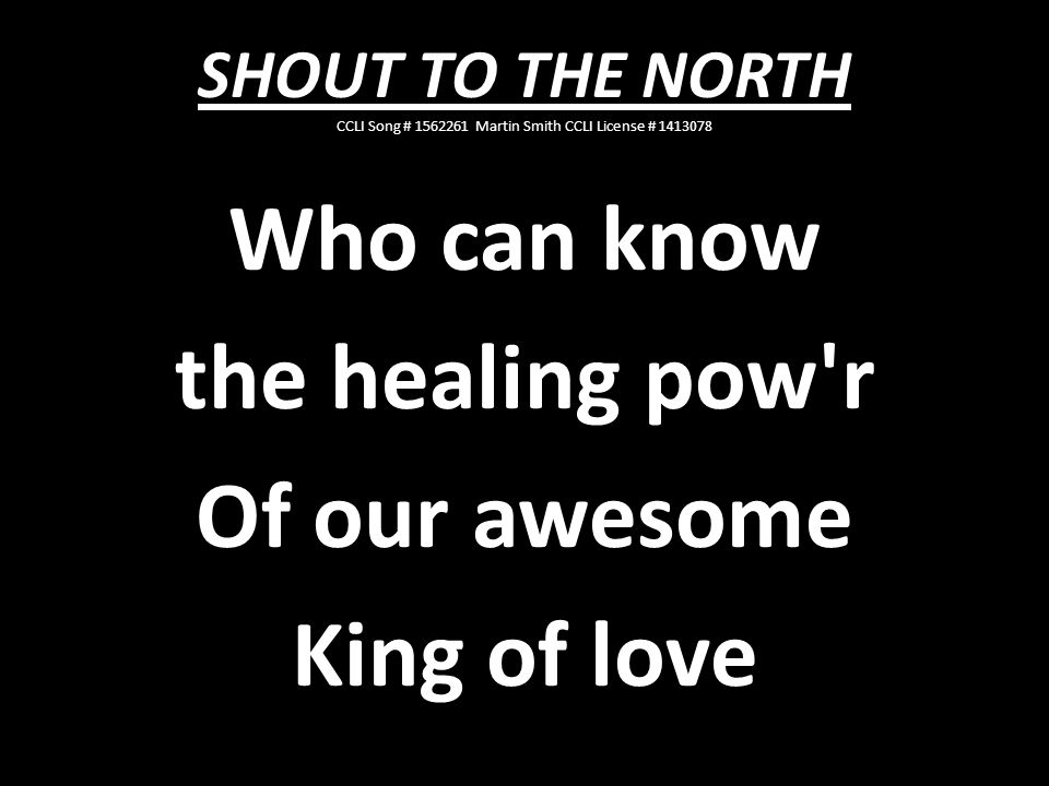 Who can know the healing pow r Of our awesome King of love