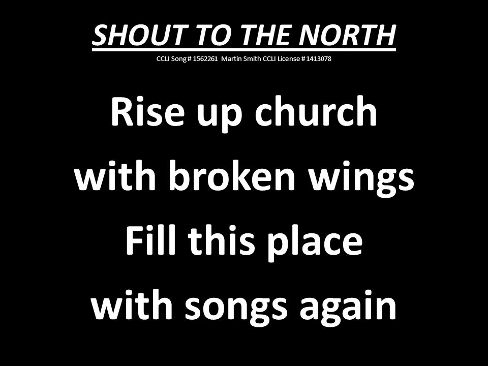 Rise up church with broken wings Fill this place with songs again