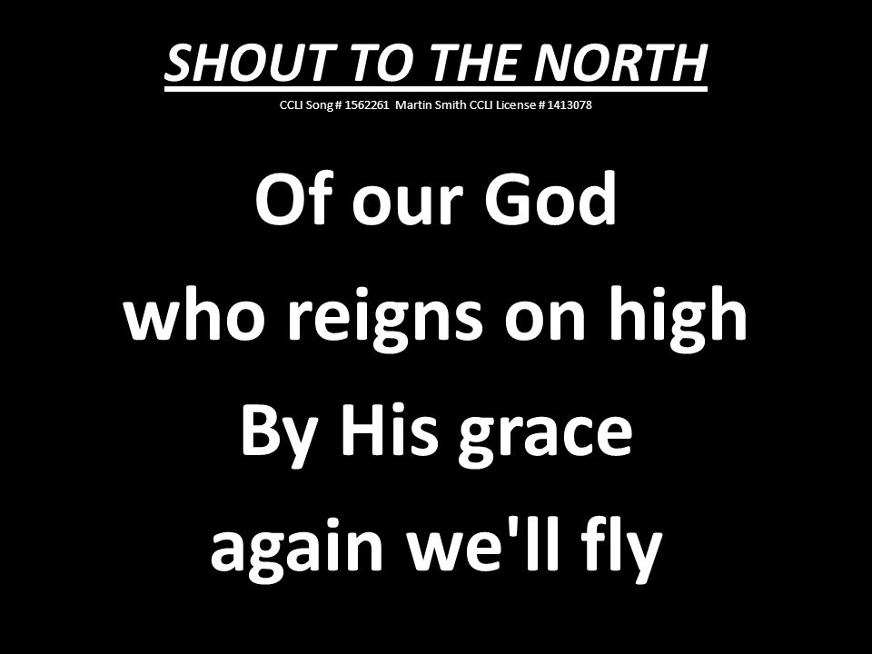 Of our God who reigns on high By His grace again we ll fly