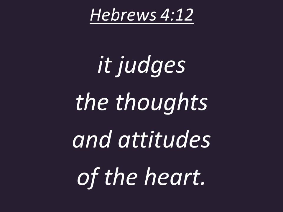 it judges the thoughts and attitudes of the heart.