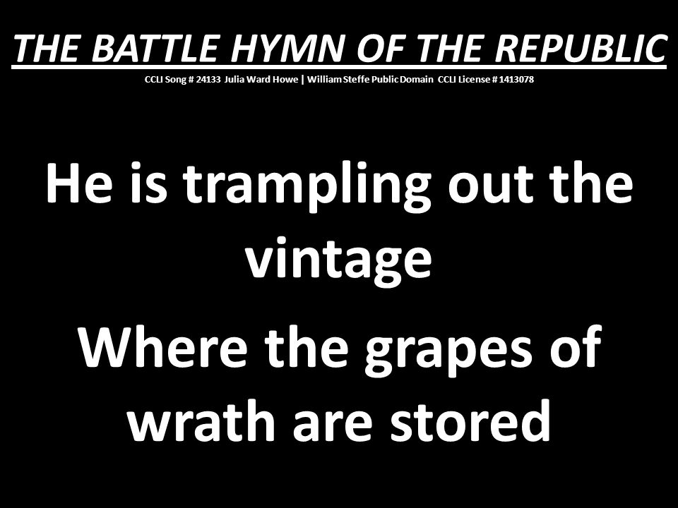 He is trampling out the vintage Where the grapes of wrath are stored