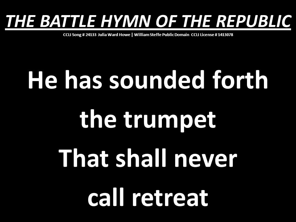 He has sounded forth the trumpet That shall never call retreat