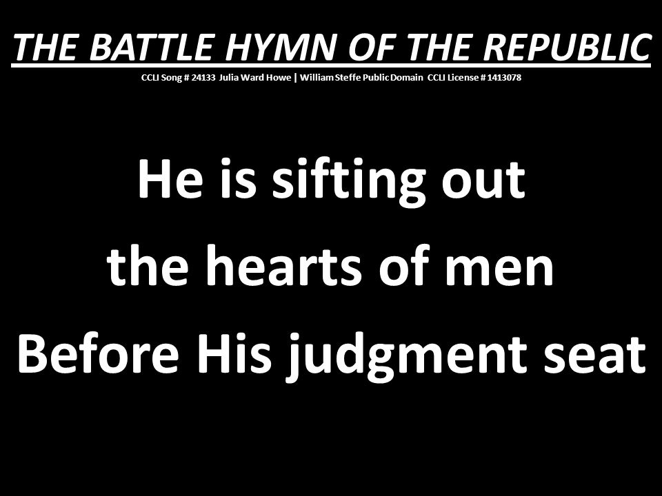 He is sifting out the hearts of men Before His judgment seat