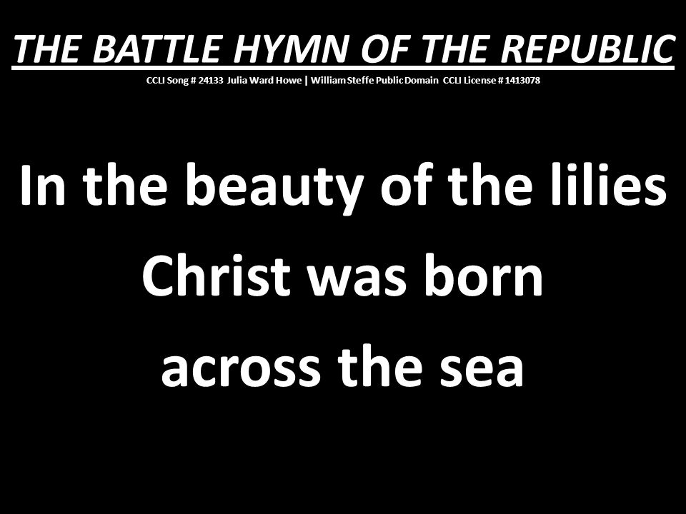 In the beauty of the lilies Christ was born across the sea