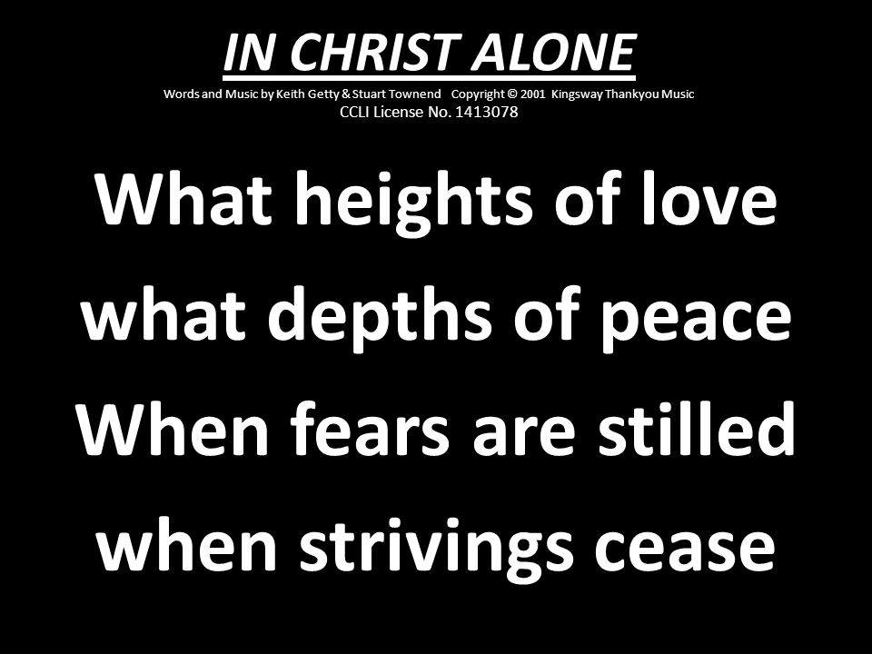 What heights of love what depths of peace When fears are stilled