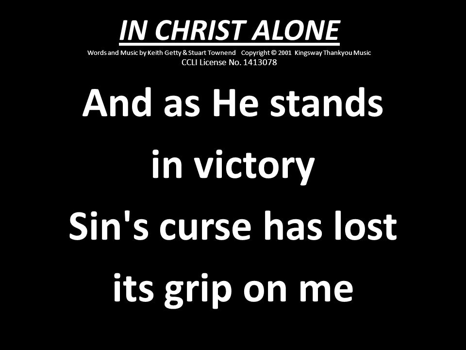 And as He stands in victory Sin s curse has lost its grip on me