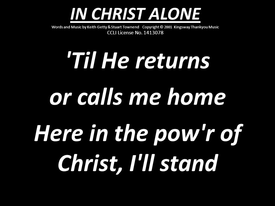 Here in the pow r of Christ, I ll stand