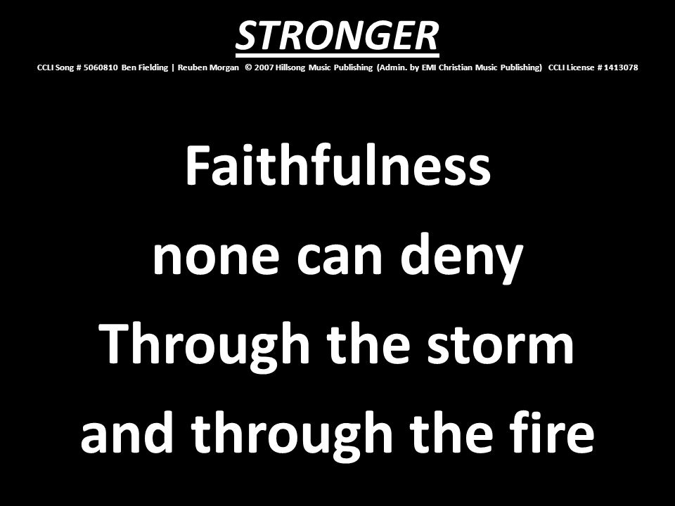 Faithfulness none can deny Through the storm and through the fire