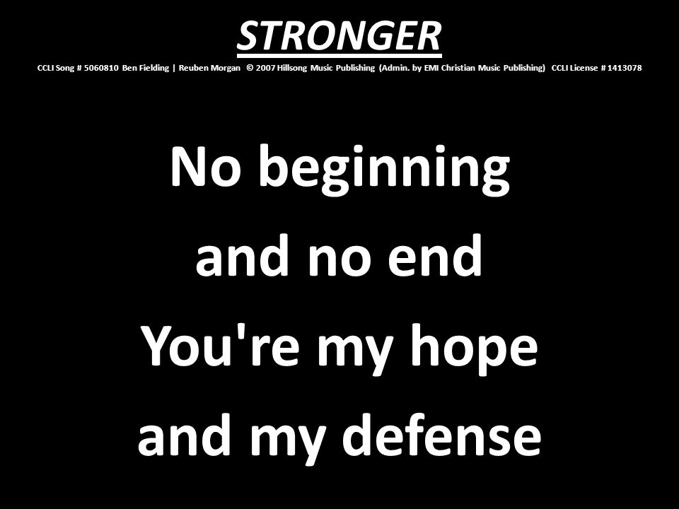 No beginning and no end You re my hope and my defense