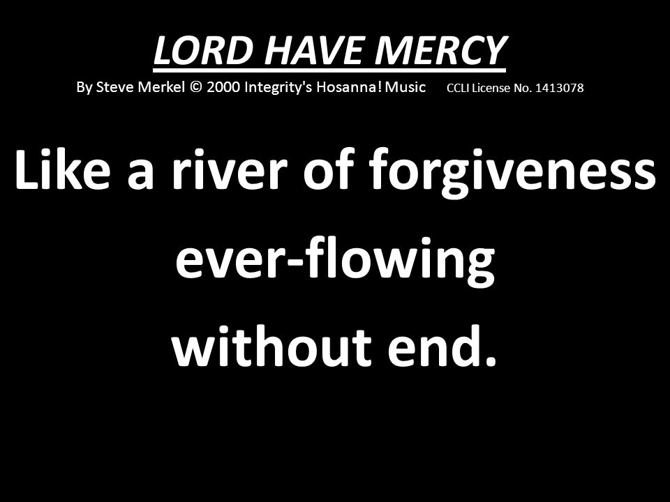 Like a river of forgiveness ever-flowing without end.