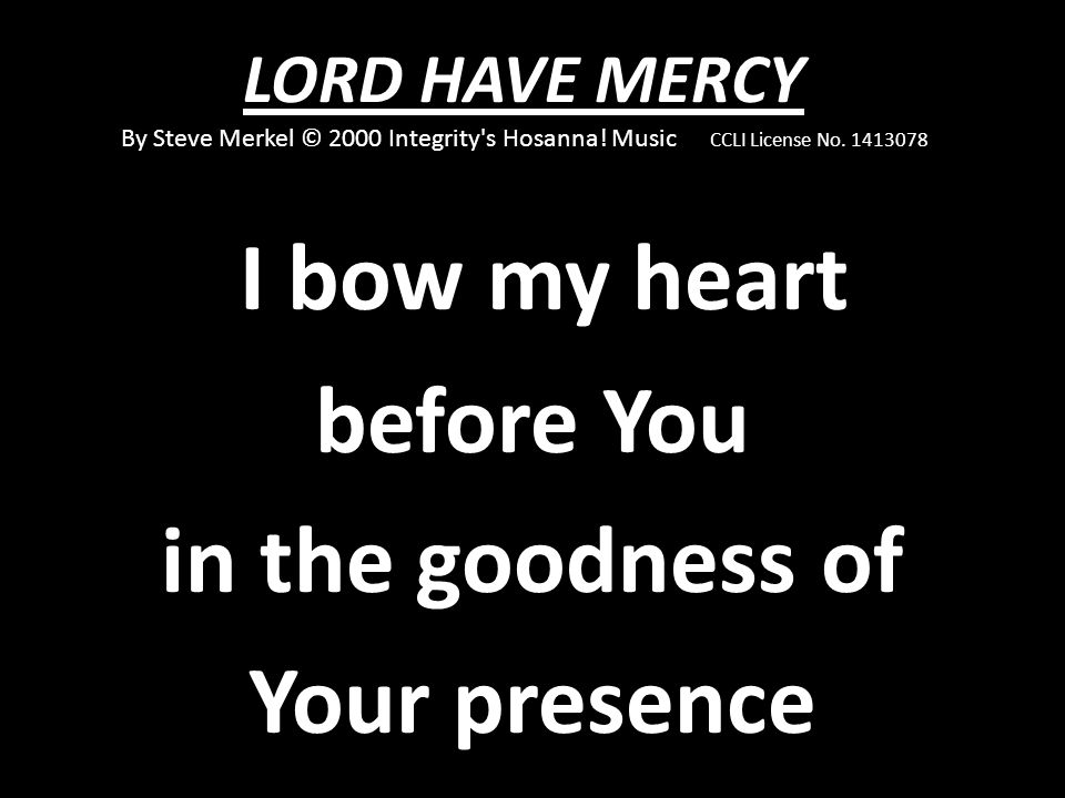 I bow my heart before You in the goodness of Your presence