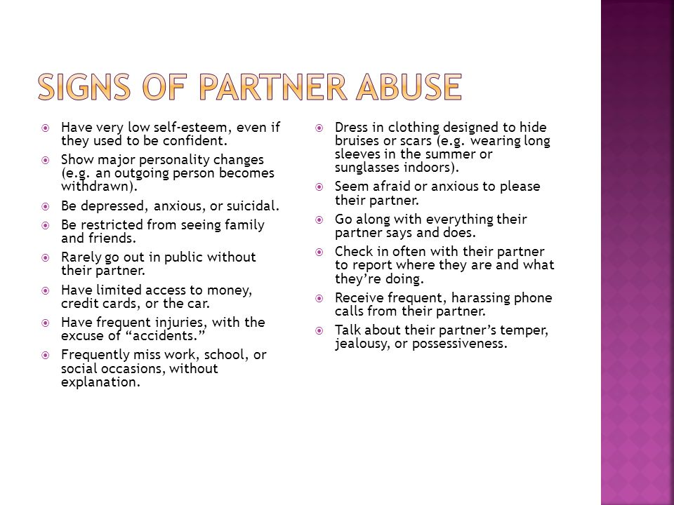 Signs of partner abuse Have very low self-esteem, even if they used to be confident.