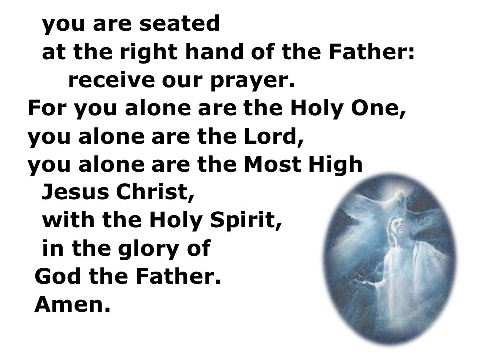 at the right hand of the Father: receive our prayer.
